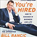 You're Hired: How to Succeed in Business and Life (       UNABRIDGED) by Bill Rancic Narrated by Bill Rancic