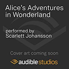 Alice's Adventures in Wonderland (       UNABRIDGED) by Lewis Carroll Narrated by Scarlett Johansson