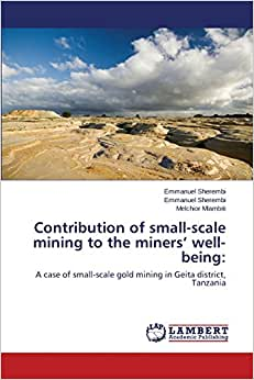 Contribution Of Small-scale Mining To The Miners' Well-being:: A Case Of Small-scale Gold Mining In Geita District, Tanzania