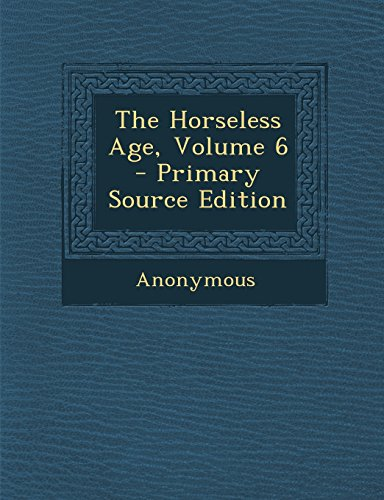 The Horseless Age, Volume 6 - Primary Source Edition