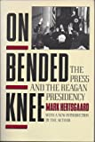 On Bended Knee: The Press and the Reagan Presidency (0805209603) by Hertsgaard, Mark