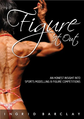 Figure It Out: An Honest Insight Into Sports Model and Figure Competitions In Australia (English Edition)