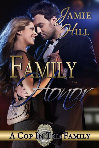 Hot Off the Kindle Presses: Family Honor is the Latest in Jamie Hill&#8217;s &#8220;A Cop in the Family Series,&#8221; and Now the First Two Books in the Series Have Been Marked Down to Just $2.99