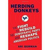 Herding Donkeys: The Fight to Rebuild the Democratic Party and Reshape American Politics ~ Ari Berman