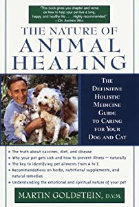 The Nature of Animal Healing: The Definitive Holistic Medicine Guide to Caring for Your Dog and Cat by Ballantine Books