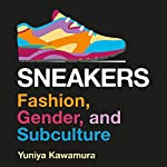 Sneakers: Fashion, Gender, and Subculture (Dress, Body, Culture) | Yuniya Kawamura