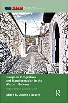 European Integration And Transformation In The Western Balkans: Europeanization Or Business As Usual? (Routledge / Uaces Contemporary European Studies)