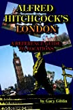 Gary Giblin Alfred Hitchcock's London: A Reference Guide to Locations