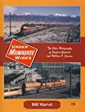 img - for Under Milwaukee Wires (The Milwaukee Road): The Color Photography of Sanford Goodrick and William C. Janssen book / textbook / text book