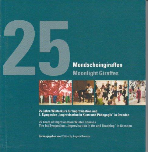 Mondscheingiraffen /Moonlight Giraffes: 25 Jahre Winterkurs für Improvisation und 1. Symposion