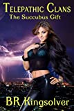 The Succubus Gift: An Urban Fantasy / Paranormal Romance (The Telepathic Clans Saga) (Volume 1)