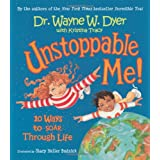 Unstoppable Me!: 10 Ways to Soar Through Lifeby Wayne W. Dyer