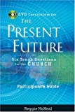 Participant's Guide to the DVD Collection for The Present Future: Six Tough Questions for the Church (0787991708) by McNeal, Reggie