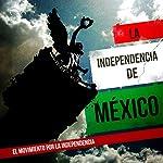La Independencia de México: El movimiento por la Independencia [Mexico's Independence: The Movement for Independence] |  Online Studio Productions
