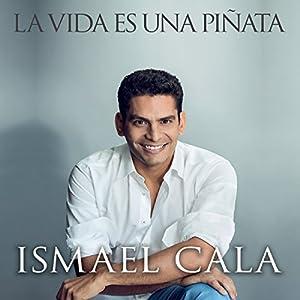 La Vida Es Una Piñata [Life Is a Pinata] Audiobook