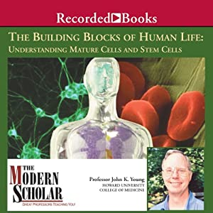 The Modern Scholar - The Building Blocks of Human Life - Understanding Mature Cells and Stem Cells - John K. Young