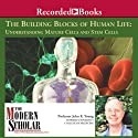 The Modern Scholar: The Building Blocks of Human Life: Understanding Mature Cells and Stem Cells Lecture by John K. Young