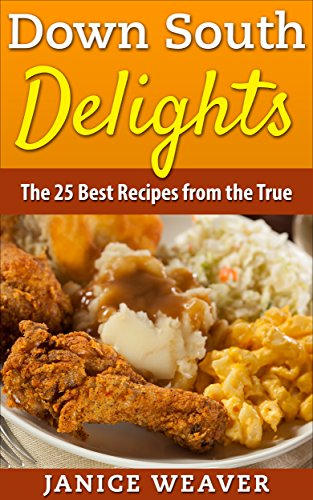 Down South Delights: The 25 Best Recipes from the True South by Janice Weaver