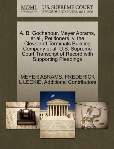 A. B. Gochenour, Meyer Abrams, et al., Petitioners, v. the Cleveland Terminals Building Company et al. U.S. Supreme Court Transcript of Record with Supporting Pleadings