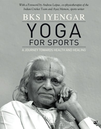 Yoga for Sports: A Journey Towards Health and Healing, by B K S Iyengar