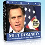 Mitt Romney: From Business Leader To White House Contender ~ Dean King