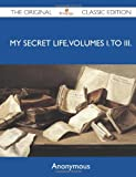 Anonymous My Secret Life, Volumes I. to III. - The Original Classic Edition: 1-3