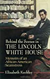 img - for Behind the Scenes in the Lincoln White House: Memoirs of an African-American Seamstress (Civil War) book / textbook / text book