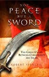 www.payane.ir - Not Peace But a Sword: The Great Chasm Between Christianity and Islam