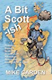 Mike Carden A Bit Scott-ish: Pedalling Through Scotland in Search of Adventure, Nature and Lemon Drizzle Cake