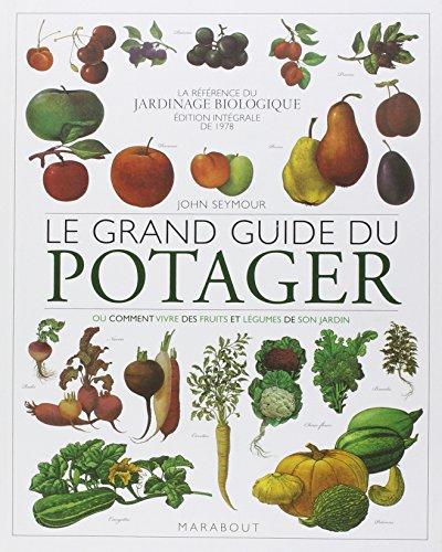 le grand guide du potager ; ou comment vivre des fruits et légumes de son jardin
