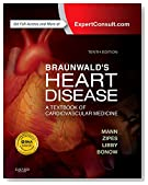 Braunwald's Heart Disease: A Textbook of Cardiovascular Medicine, Single Volume, 10e (Heart Disease (Braunwald) (Single Vol))