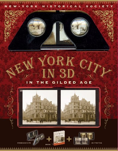 New-York Historical Society New York City in 3D In The Gilded Age: A Book Plus Stereoscopic Viewer and 50 3D Photos from the Turn of the Century PDF