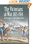 The Victorians at War, 1815-1914: An...