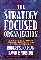 The Strategy-focused Organization : How Balanced Scorecard Companies thrive In the New Business Environment