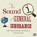 QI: The Sound of General Ignorance (       UNABRIDGED) by John Lloyd, John Mitchinson Narrated by John Lloyd, John Mitchinson