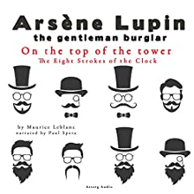 On the Top of the Tower (Arsène Lupin - The Eight Strokes of the Clock 1) Audiobook by Maurice Leblanc Narrated by Paul Spera