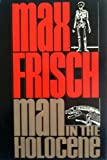 Man in the Holocene: A story (0151569312) by Frisch, Max
