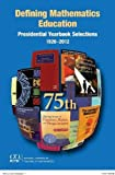 Defining Mathematics Education - Presidential Yearbook Selections 1926-2012