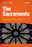 The Sacraments (student book): Encounters with Christ