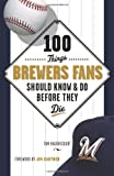 100 Things Brewers Fans Should Know & Do Before They Die (100 Things...Fans Should Know)