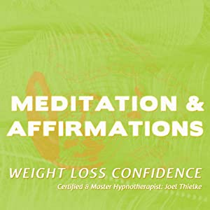 Meditations & Affirmations: Weight Loss Confidence | [Joel Thielke]