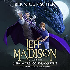 Jeff Madison and the Shimmers of Drakmere Audiobook