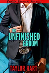 The Unfinished Groom: Bachelor Billionaire Romance (A Last Play Companion)