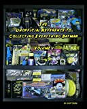 Scott Elder The Unofficial Reference to Collecting Everything Batman: 1