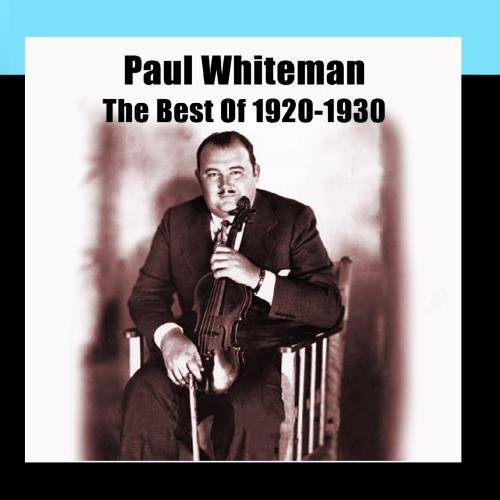Paul Whiteman - The Best Of 1920-1930 - Zortam Music