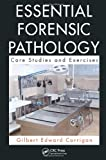 Essential Forensic Pathology: Core Studies and Exercises