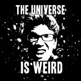 The Universe Is Weird