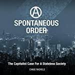 A Spontaneous Order: The Capitalist Case for a Stateless Society    Chase Rachels