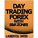 Day Trading Forex with S&R Zones - Forex Trading Systemdi Laurentiu Damir