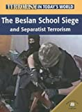 The Beslan School Siege And Separatist Terrorism (Terrorism in Today's World) (0836865634) by Uschan, Michael V.